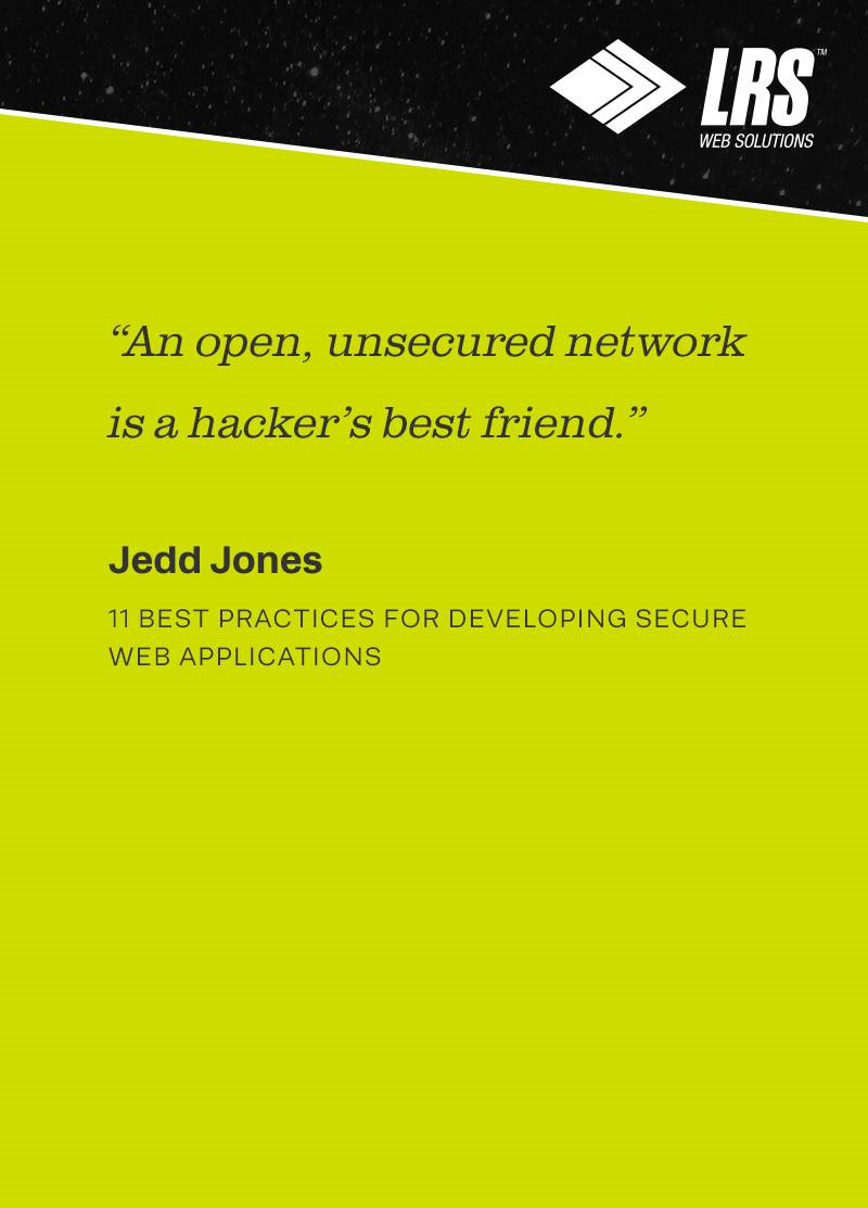An open, unsecured network is a hacker's best friend.